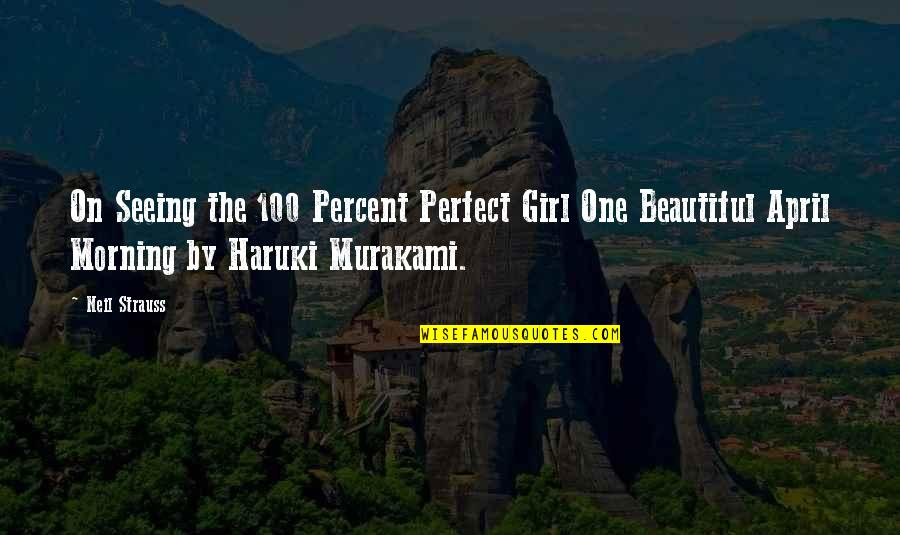 You Are The Beautiful Girl Quotes By Neil Strauss: On Seeing the 100 Percent Perfect Girl One