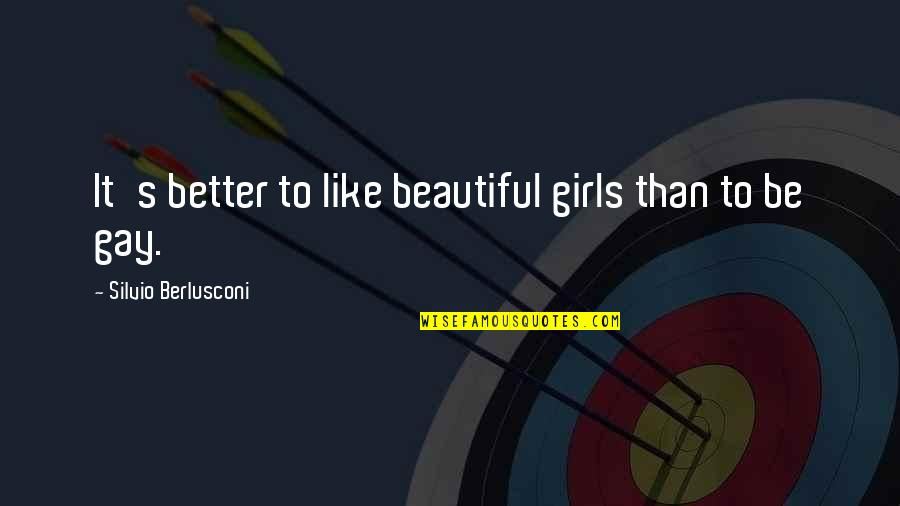 You Are The Beautiful Girl Quotes By Silvio Berlusconi: It's better to like beautiful girls than to