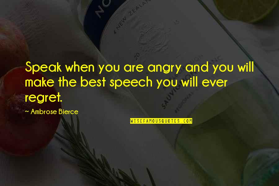 You Are The Best You Quotes By Ambrose Bierce: Speak when you are angry and you will
