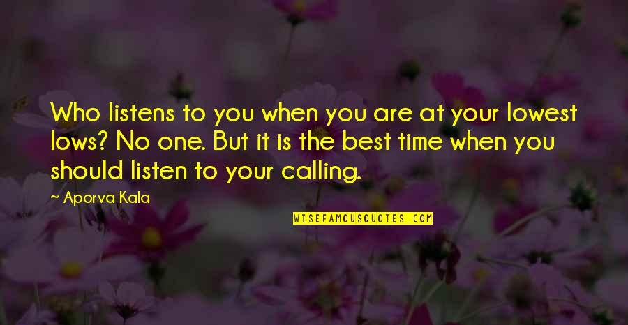 You Are The Best You Quotes By Aporva Kala: Who listens to you when you are at