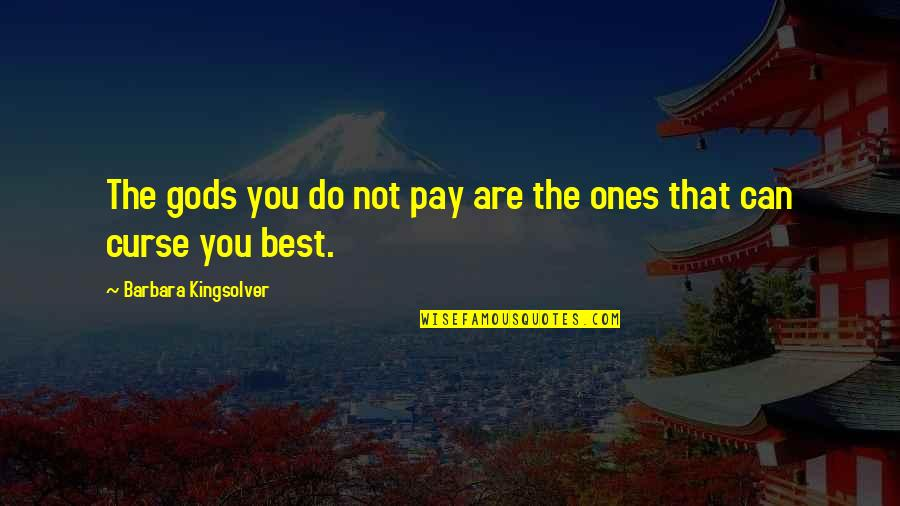 You Are The Best You Quotes By Barbara Kingsolver: The gods you do not pay are the