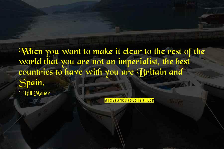 You Are The Best You Quotes By Bill Maher: When you want to make it clear to