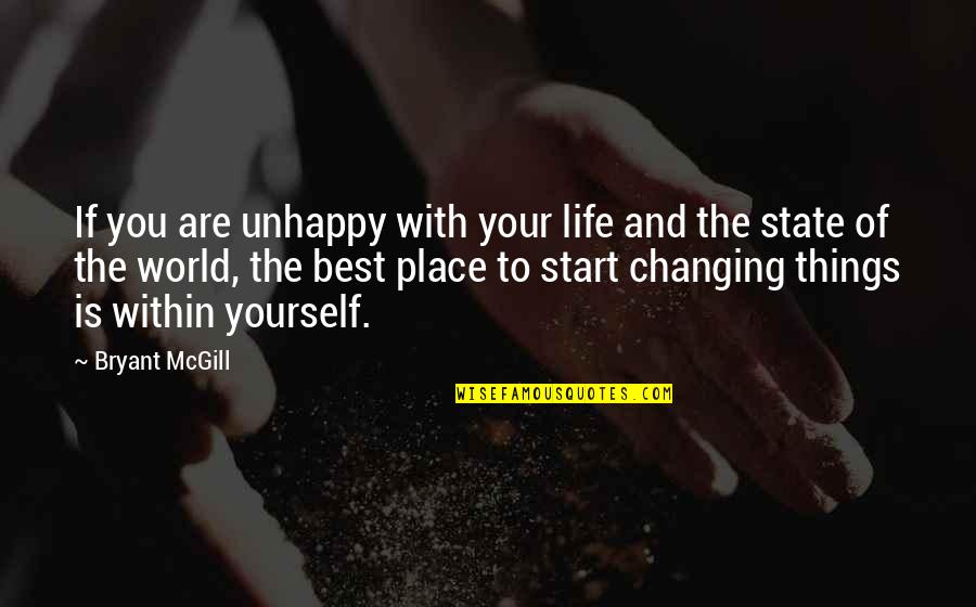 You Are The Best You Quotes By Bryant McGill: If you are unhappy with your life and
