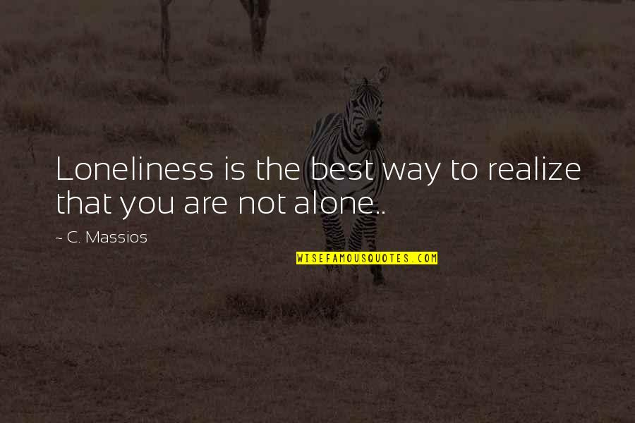 You Are The Best You Quotes By C. Massios: Loneliness is the best way to realize that