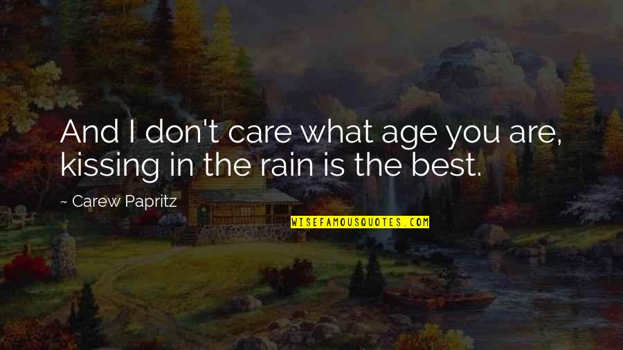 You Are The Best You Quotes By Carew Papritz: And I don't care what age you are,