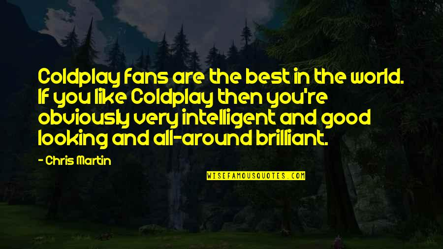 You Are The Best You Quotes By Chris Martin: Coldplay fans are the best in the world.