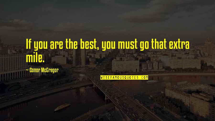 You Are The Best You Quotes By Conor McGregor: If you are the best, you must go