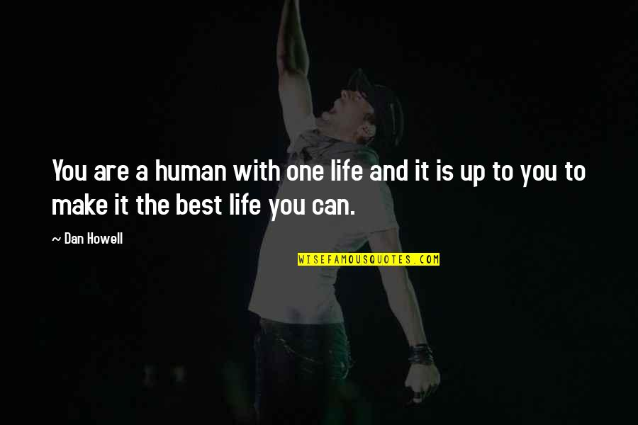 You Are The Best You Quotes By Dan Howell: You are a human with one life and