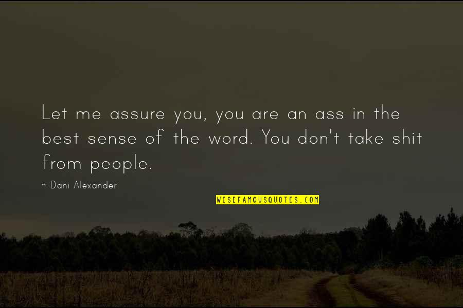 You Are The Best You Quotes By Dani Alexander: Let me assure you, you are an ass