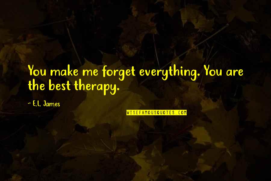 You Are The Best You Quotes By E.L. James: You make me forget everything. You are the