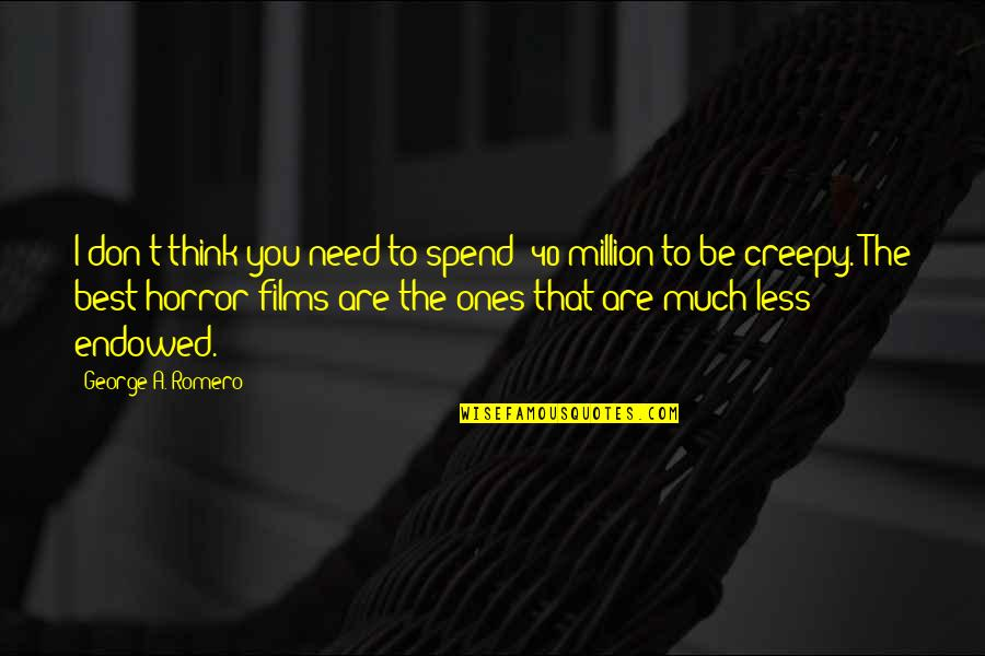 You Are The Best You Quotes By George A. Romero: I don't think you need to spend $40