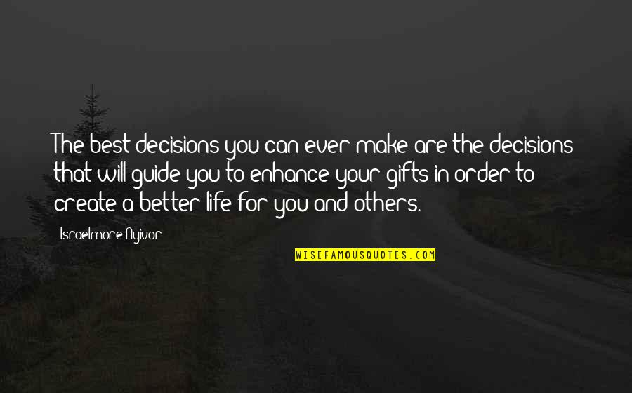 You Are The Best You Quotes By Israelmore Ayivor: The best decisions you can ever make are