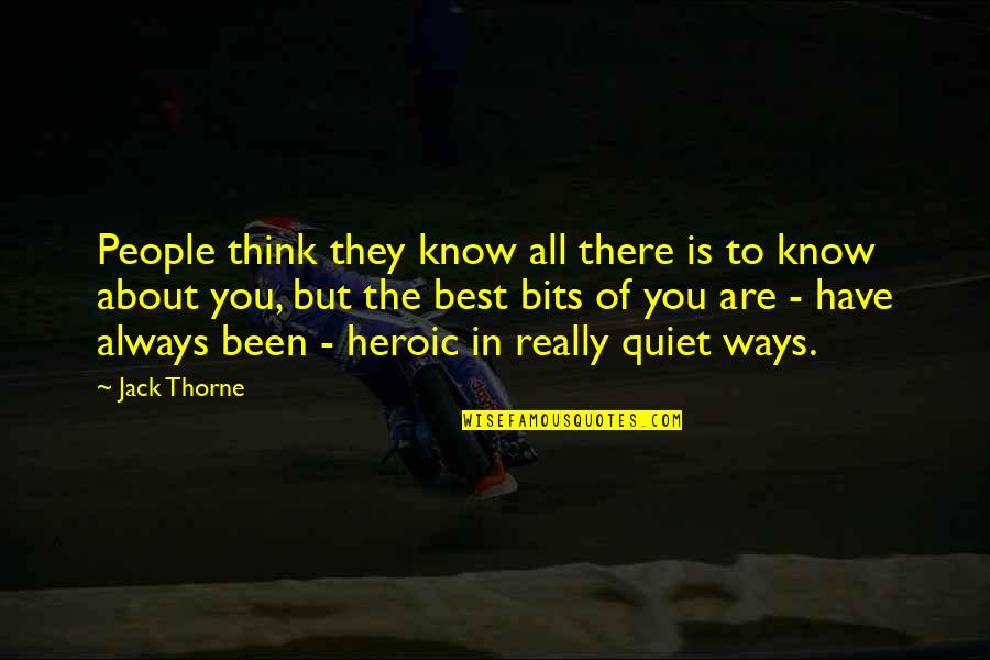 You Are The Best You Quotes By Jack Thorne: People think they know all there is to