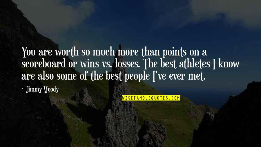 You Are The Best You Quotes By Jimmy Moody: You are worth so much more than points