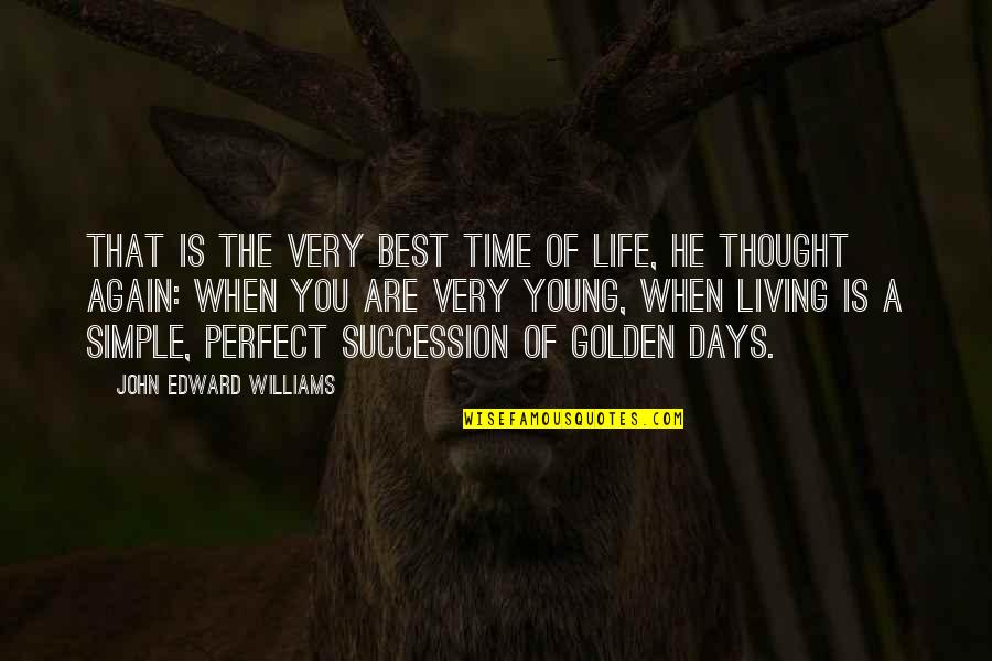 You Are The Best You Quotes By John Edward Williams: That is the very best time of life,