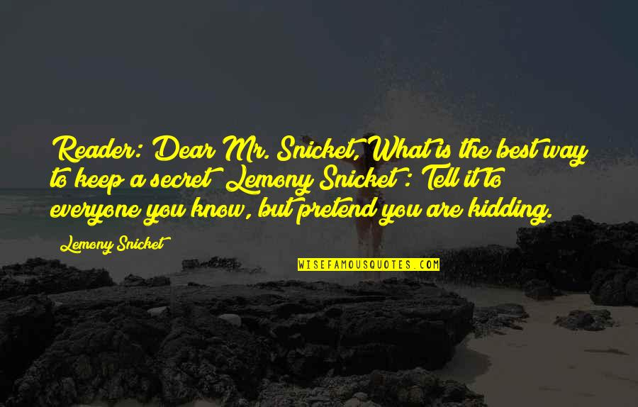 You Are The Best You Quotes By Lemony Snicket: Reader: Dear Mr. Snicket, What is the best