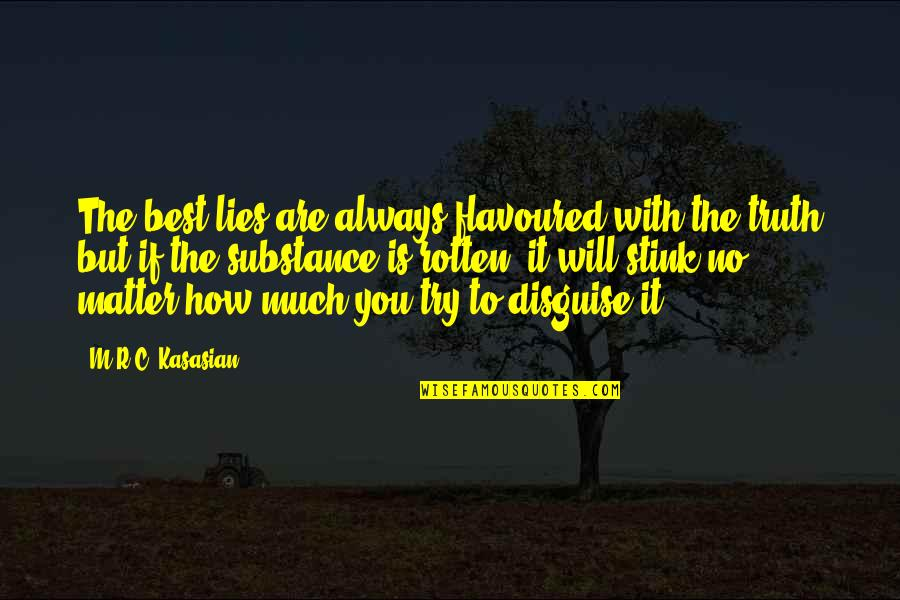 You Are The Best You Quotes By M.R.C. Kasasian: The best lies are always flavoured with the