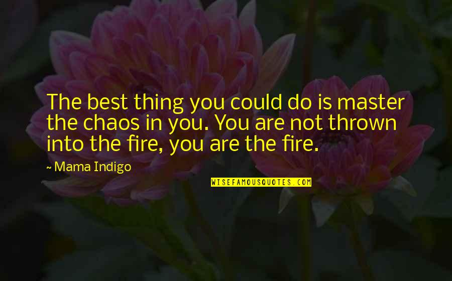 You Are The Best You Quotes By Mama Indigo: The best thing you could do is master