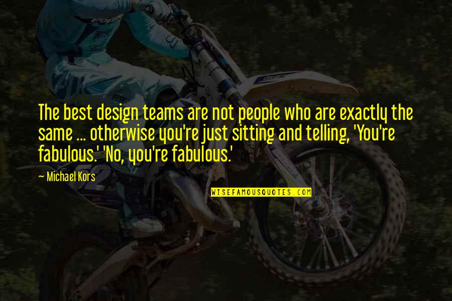 You Are The Best You Quotes By Michael Kors: The best design teams are not people who