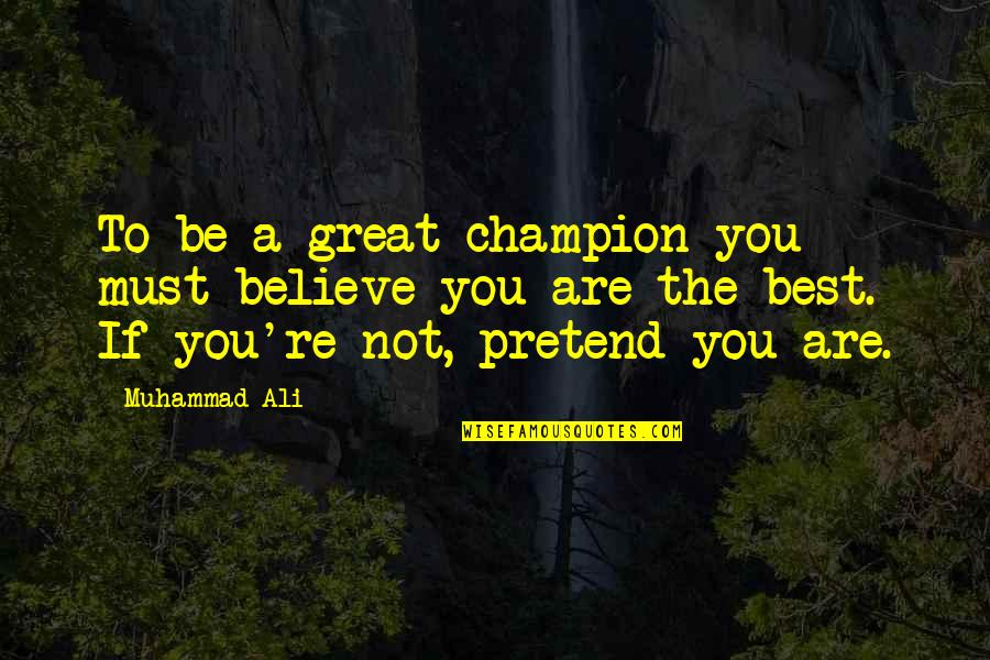 You Are The Best You Quotes By Muhammad Ali: To be a great champion you must believe