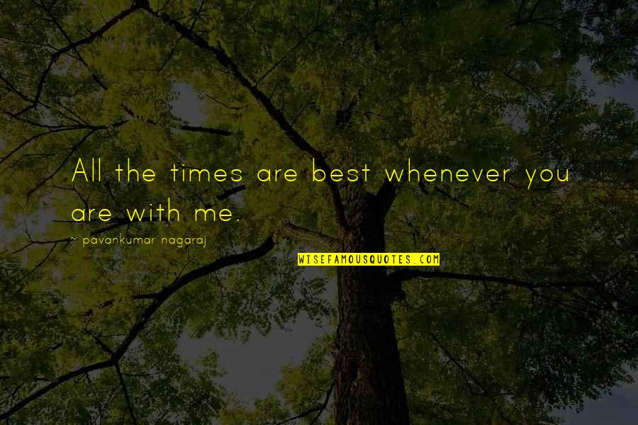 You Are The Best You Quotes By Pavankumar Nagaraj: All the times are best whenever you are