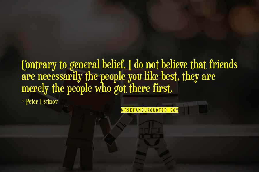 You Are The Best You Quotes By Peter Ustinov: Contrary to general belief, I do not believe