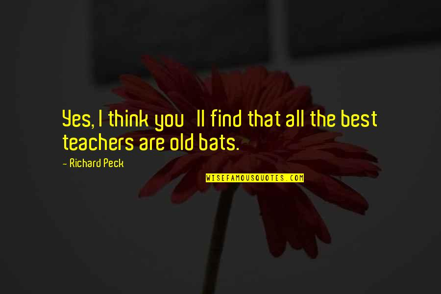 You Are The Best You Quotes By Richard Peck: Yes, I think you'll find that all the