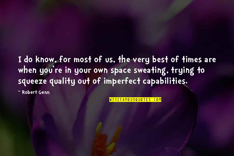 You Are The Best You Quotes By Robert Genn: I do know, for most of us, the