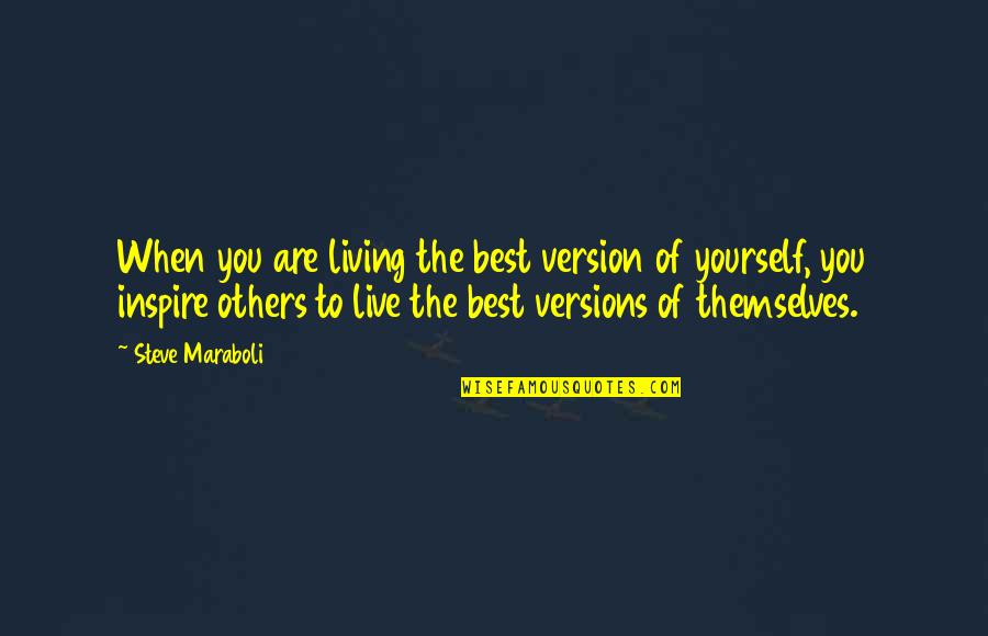 You Are The Best You Quotes By Steve Maraboli: When you are living the best version of