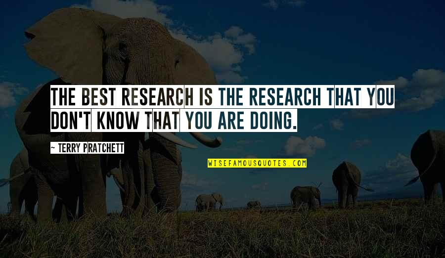 You Are The Best You Quotes By Terry Pratchett: The best research is the research that you