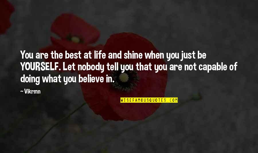 You Are The Best You Quotes By Vikrmn: You are the best at life and shine