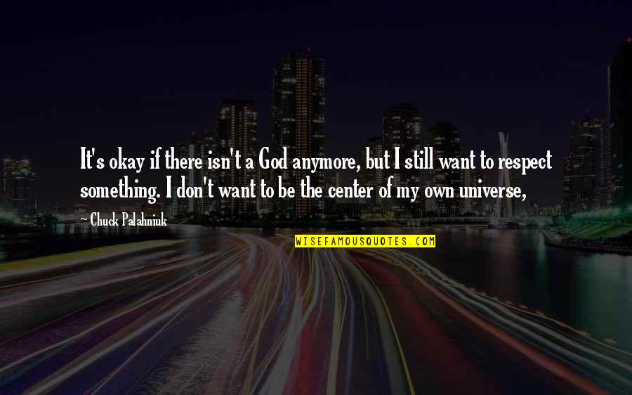 You Are The Center Of My Universe Quotes By Chuck Palahniuk: It's okay if there isn't a God anymore,