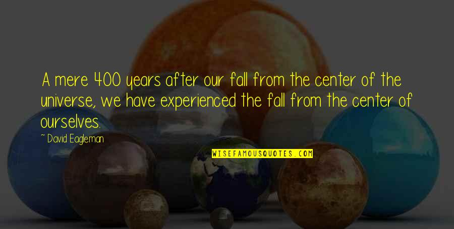 You Are The Center Of My Universe Quotes By David Eagleman: A mere 400 years after our fall from