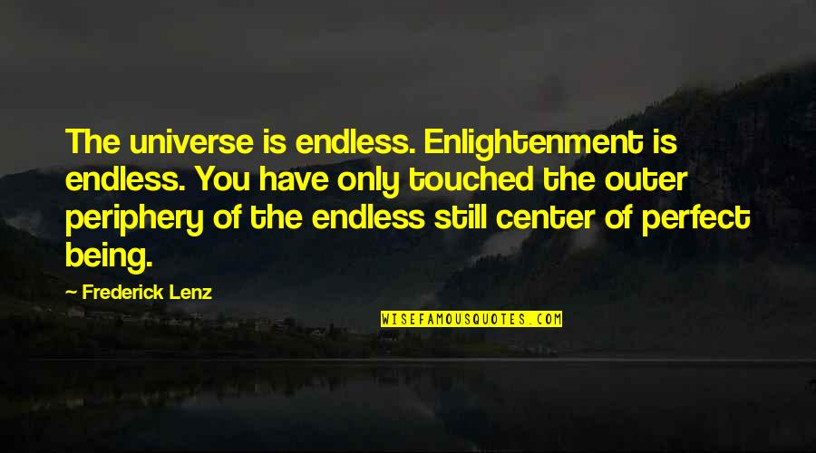 You Are The Center Of My Universe Quotes By Frederick Lenz: The universe is endless. Enlightenment is endless. You