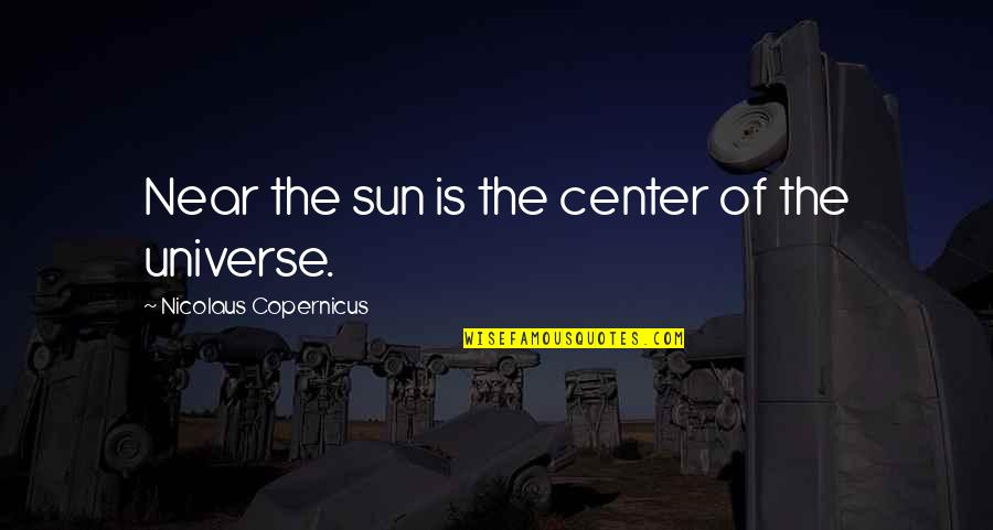 You Are The Center Of My Universe Quotes By Nicolaus Copernicus: Near the sun is the center of the
