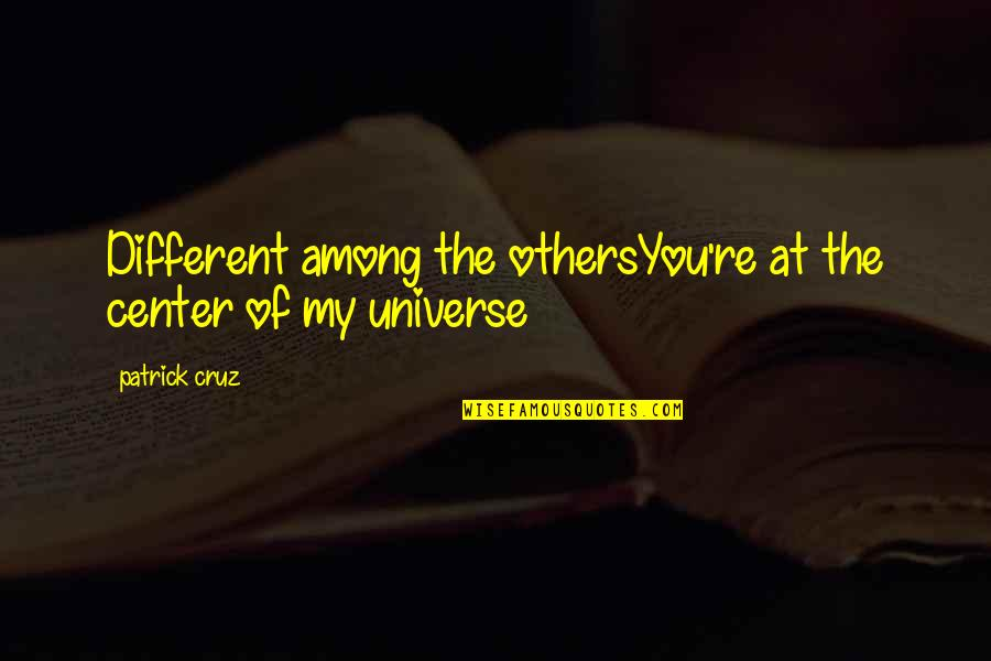 You Are The Center Of My Universe Quotes By Patrick Cruz: Different among the othersYou're at the center of