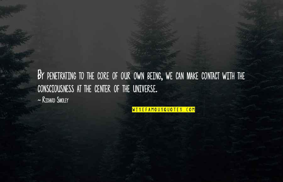 You Are The Center Of My Universe Quotes By Richard Smoley: By penetrating to the core of our own
