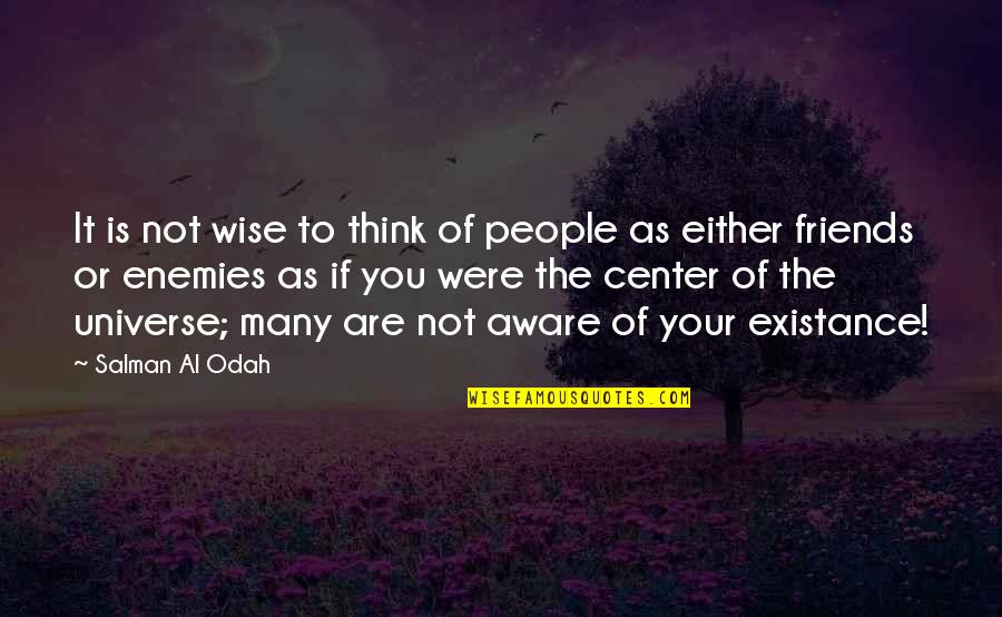 You Are The Center Of My Universe Quotes By Salman Al Odah: It is not wise to think of people