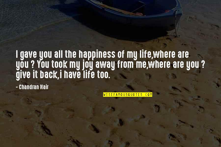 You Are The Happiness Of My Life Quotes By Chandran Nair: I gave you all the happiness of my