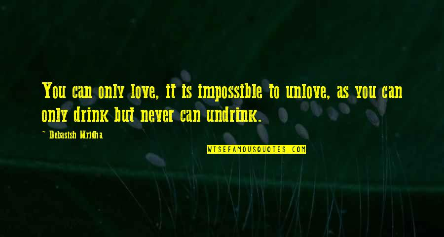 You Are The Happiness Of My Life Quotes By Debasish Mridha: You can only love, it is impossible to