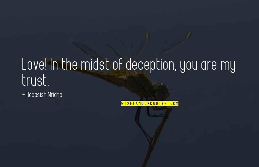 You Are The Happiness Of My Life Quotes By Debasish Mridha: Love! In the midst of deception, you are