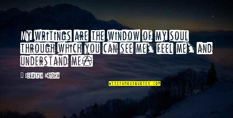 You Are The Happiness Of My Life Quotes By Debasish Mridha: My writings are the window of my soul