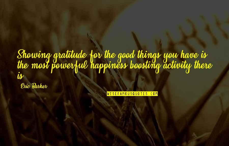 You Are The Happiness Of My Life Quotes By Eric Barker: Showing gratitude for the good things you have