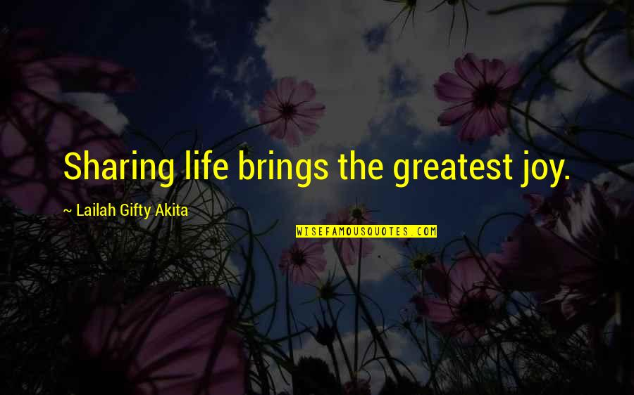 You Are The Happiness Of My Life Quotes By Lailah Gifty Akita: Sharing life brings the greatest joy.