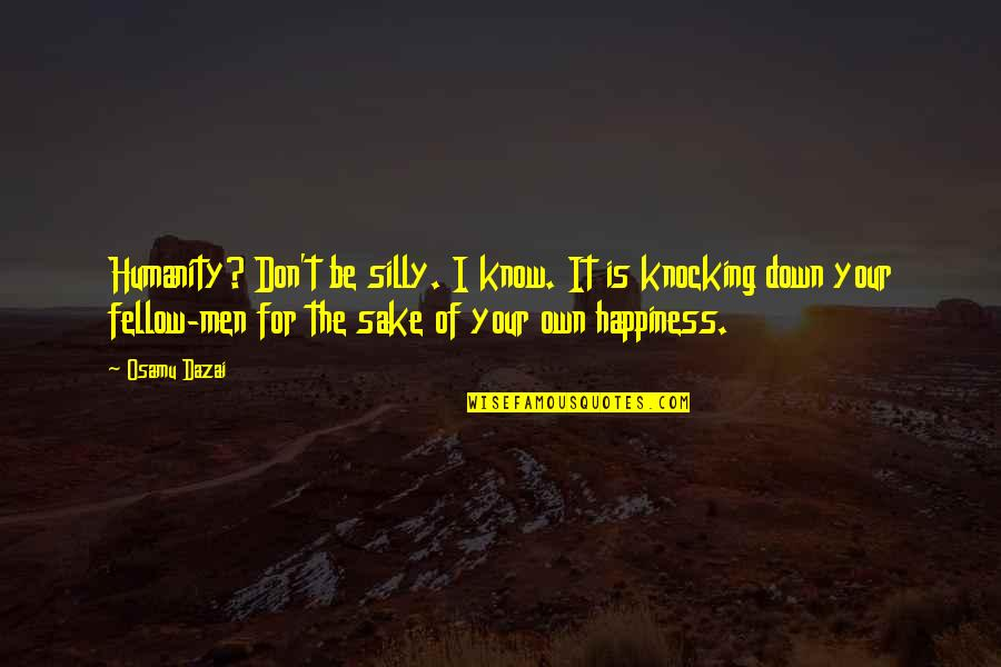 You Are The Happiness Of My Life Quotes By Osamu Dazai: Humanity? Don't be silly. I know. It is
