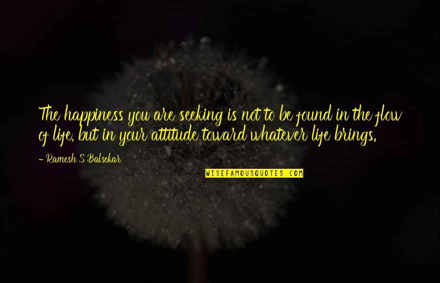You Are The Happiness Of My Life Quotes By Ramesh S Balsekar: The happiness you are seeking is not to