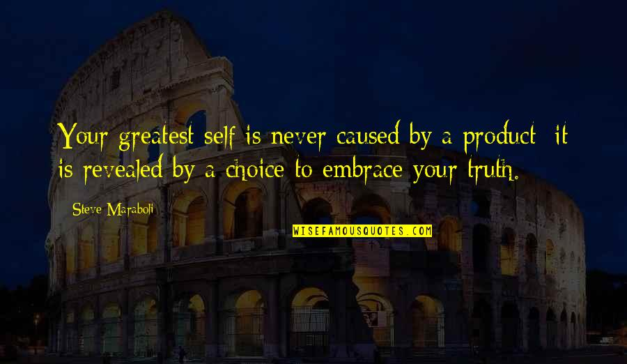 You Are The Happiness Of My Life Quotes By Steve Maraboli: Your greatest self is never caused by a