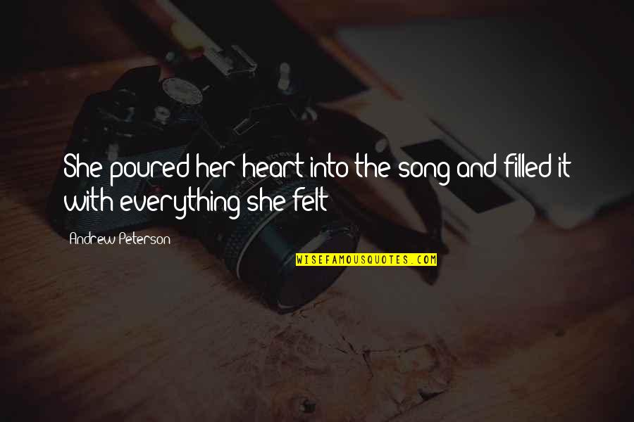 You Are The Music To My Heart Quotes By Andrew Peterson: She poured her heart into the song and