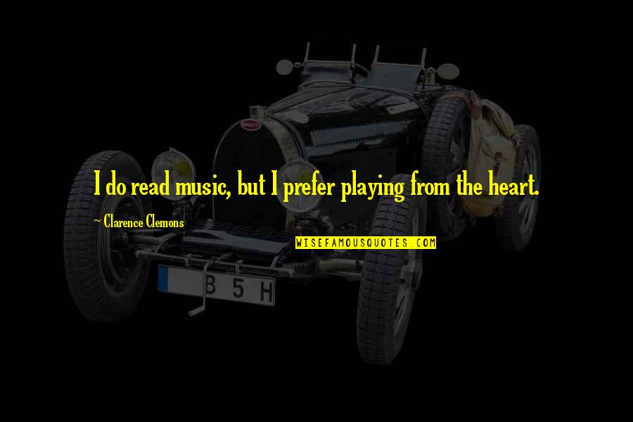You Are The Music To My Heart Quotes By Clarence Clemons: I do read music, but I prefer playing