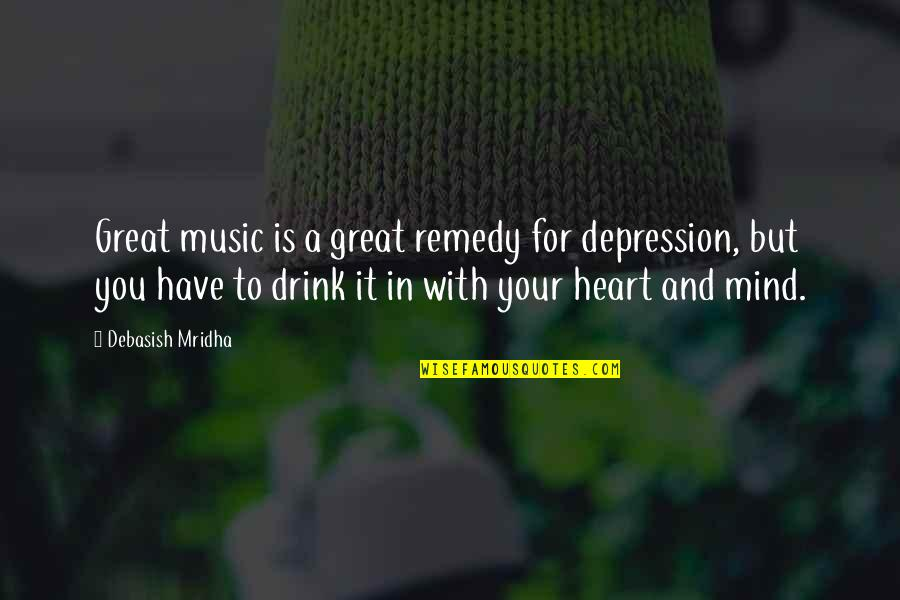 You Are The Music To My Heart Quotes By Debasish Mridha: Great music is a great remedy for depression,